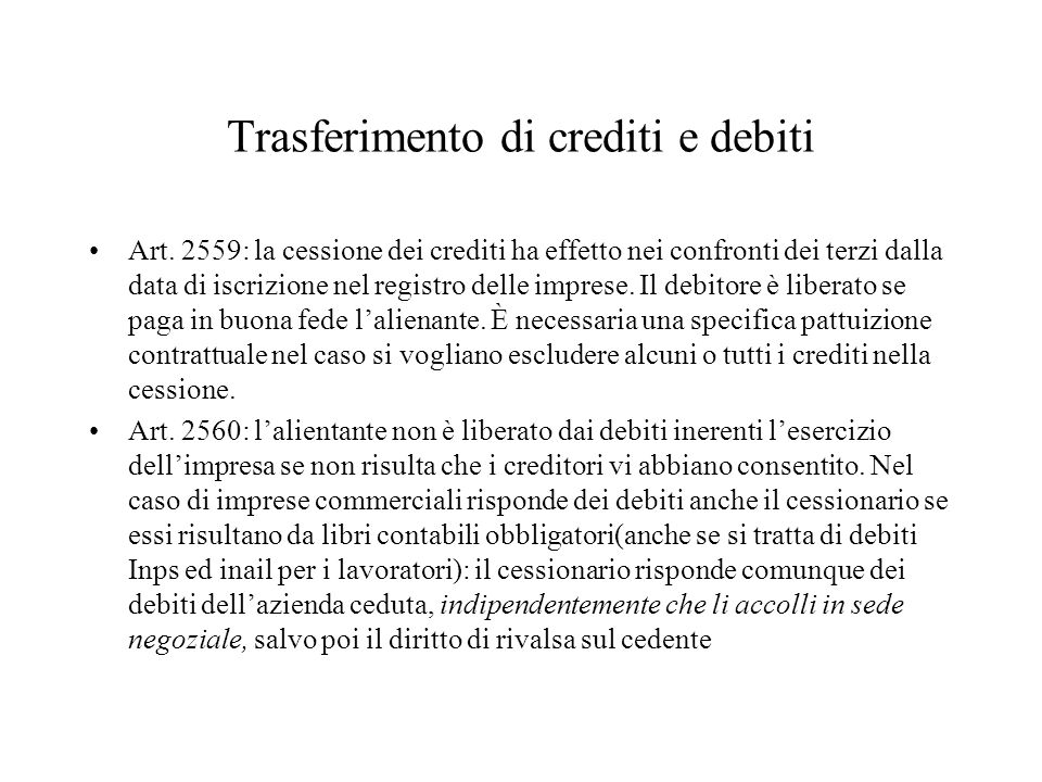 Trasferimento di crediti e debiti Art. 2559: la cessione dei crediti ha effetto nei confronti dei terzi dalla data di iscrizione nel registro delle im