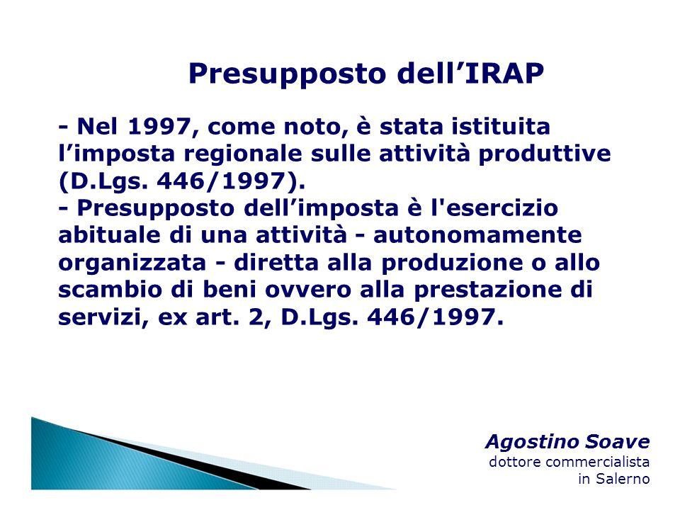 Agostino Soave dottore commercialista in Salerno Presupposto dellIRAP - Nel 1997, come noto, è stata istituita limposta regionale sulle attività produ