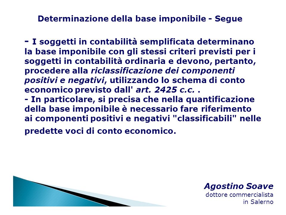 Agostino Soave dottore commercialista in Salerno Determinazione della base imponibile - Segue - I soggetti in contabilità semplificata determinano la
