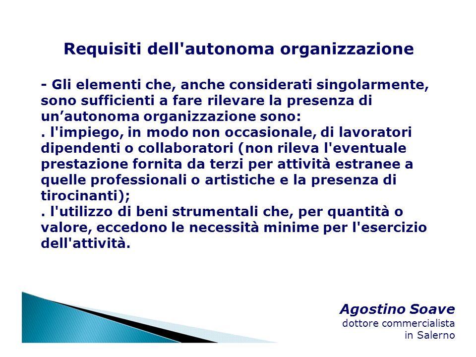 Agostino Soave dottore commercialista in Salerno Requisiti dell'autonoma organizzazione - Gli elementi che, anche considerati singolarmente, sono suff