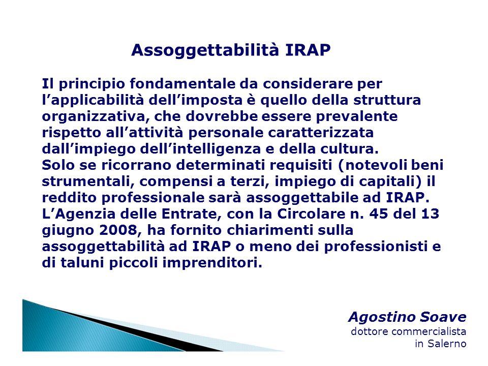 Agostino Soave dottore commercialista in Salerno Assoggettabilità IRAP Il principio fondamentale da considerare per lapplicabilità dellimposta è quell