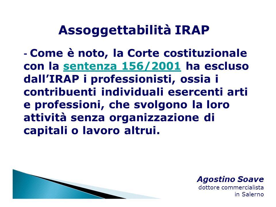 Agostino Soave dottore commercialista in Salerno Assoggettabilità IRAP - Come è noto, la Corte costituzionale con la sentenza 156/2001 ha escluso dall