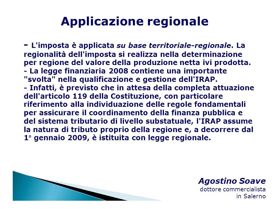Agostino Soave dottore commercialista in Salerno Applicazione regionale - L'imposta è applicata su base territoriale-regionale. La regionalità dell'im
