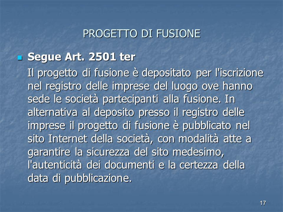 17 PROGETTO DI FUSIONE Segue Art. 2501 ter Segue Art. 2501 ter Il progetto di fusione è depositato per l'iscrizione nel registro delle imprese del luo