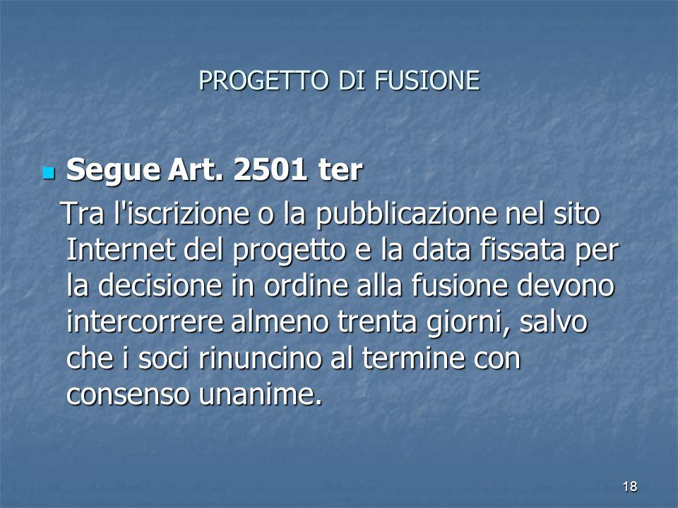 18 PROGETTO DI FUSIONE Segue Art. 2501 ter Segue Art. 2501 ter Tra l'iscrizione o la pubblicazione nel sito Internet del progetto e la data fissata pe