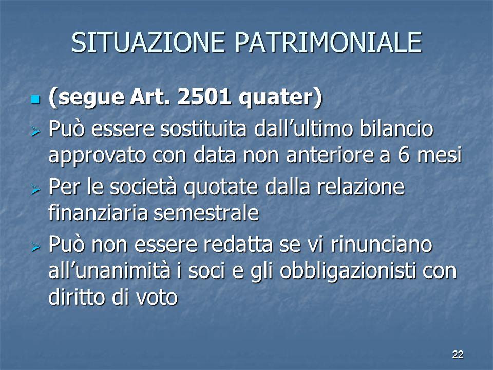 22 SITUAZIONE PATRIMONIALE (segue Art. 2501 quater) (segue Art. 2501 quater) Può essere sostituita dallultimo bilancio approvato con data non anterior