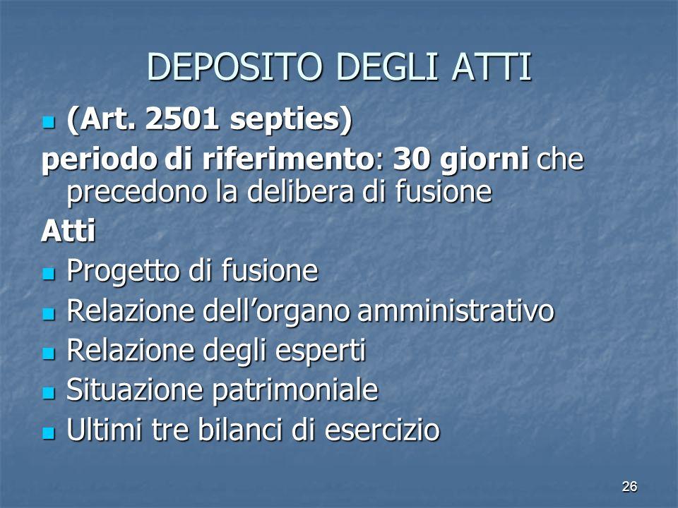 26 DEPOSITO DEGLI ATTI (Art. 2501 septies) (Art. 2501 septies) periodo di riferimento: 30 giorni che precedono la delibera di fusione Atti Progetto di
