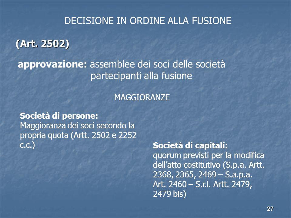 27 DECISIONE IN ORDINE ALLA FUSIONE (Art. 2502) approvazione: assemblee dei soci delle società partecipanti alla fusione MAGGIORANZE Società di person
