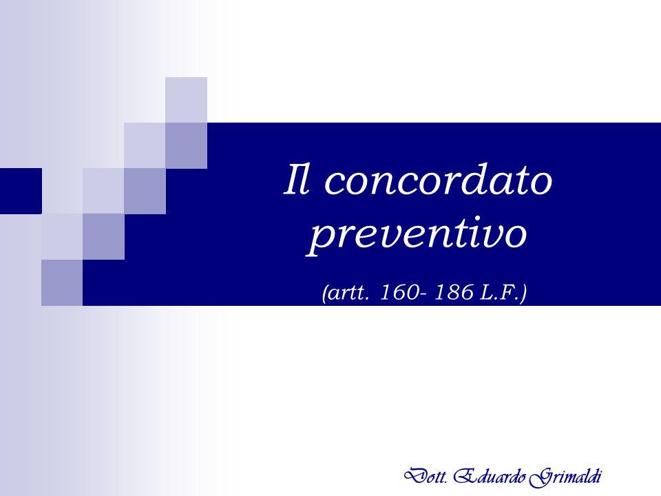 Il concordato preventivo ( artt. 160- 186 L.F.) Dott. Eduardo Grimaldi