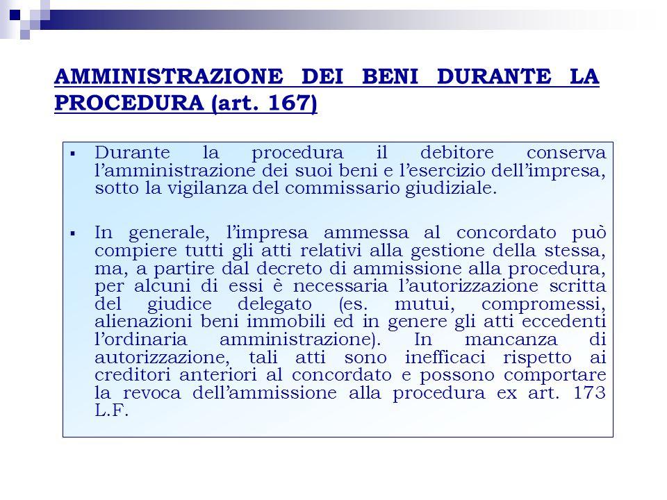 AMMINISTRAZIONE DEI BENI DURANTE LA PROCEDURA (art. 167) Durante la procedura il debitore conserva lamministrazione dei suoi beni e lesercizio dellimp