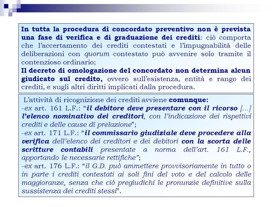 In tutta la procedura di concordato preventivo non è prevista una fase di verifica e di graduazione dei crediti : ciò comporta che laccertamento dei c