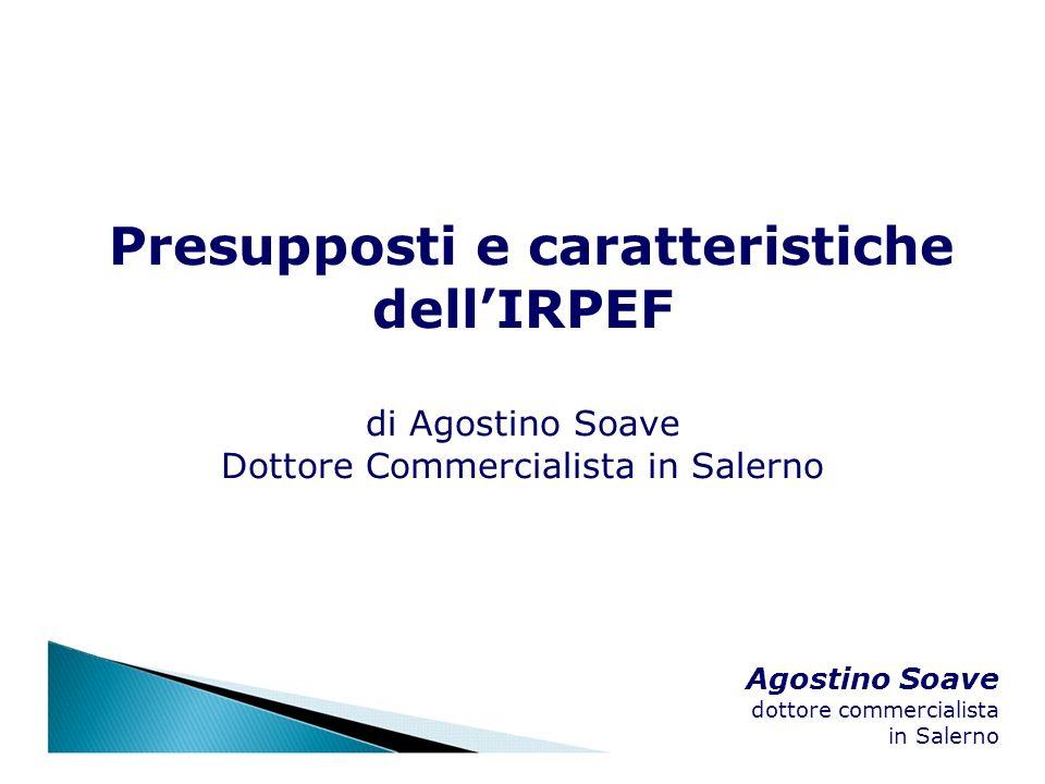 Agostino Soave dottore commercialista in Salerno Determinazione dellimposta In base alle norme in vigore dal 1° gennaio 2007, l imposta lorda è determinata applicando al reddito complessivo, al netto degli oneri deducibili indicati nell articolo 10 del D.P.R.
