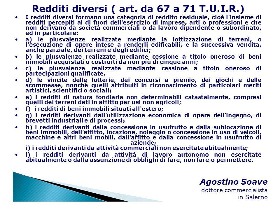Agostino Soave dottore commercialista in Salerno Redditi diversi ( art. da 67 a 71 T.U.I.R.) I redditi diversi formano una categoria di reddito residu
