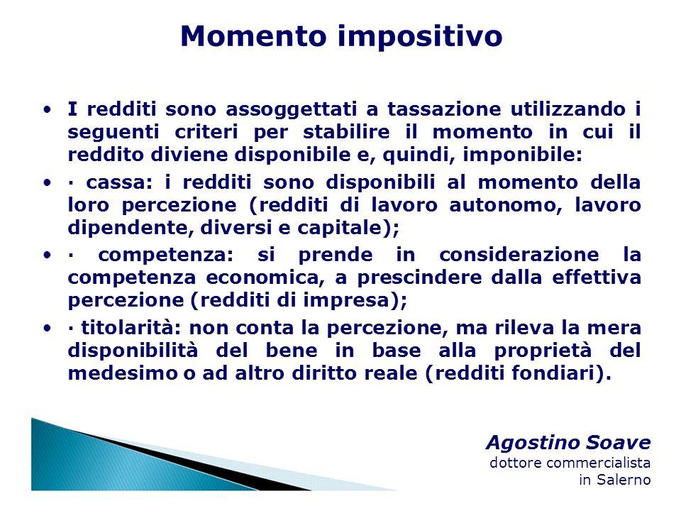 Agostino Soave dottore commercialista in Salerno Momento impositivo I redditi sono assoggettati a tassazione utilizzando i seguenti criteri per stabil