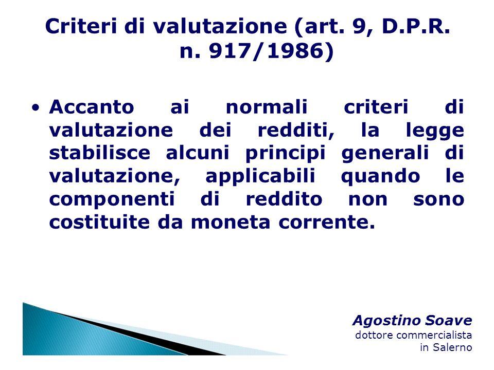 Agostino Soave dottore commercialista in Salerno Criteri di valutazione (art. 9, D.P.R. n. 917/1986) Accanto ai normali criteri di valutazione dei red