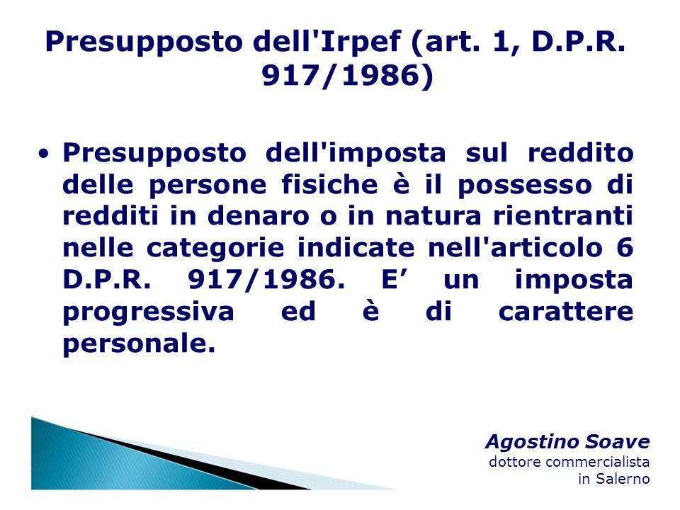 Agostino Soave dottore commercialista in Salerno Presupposto dell'Irpef (art. 1, D.P.R. 917/1986) Presupposto dell'imposta sul reddito delle persone f