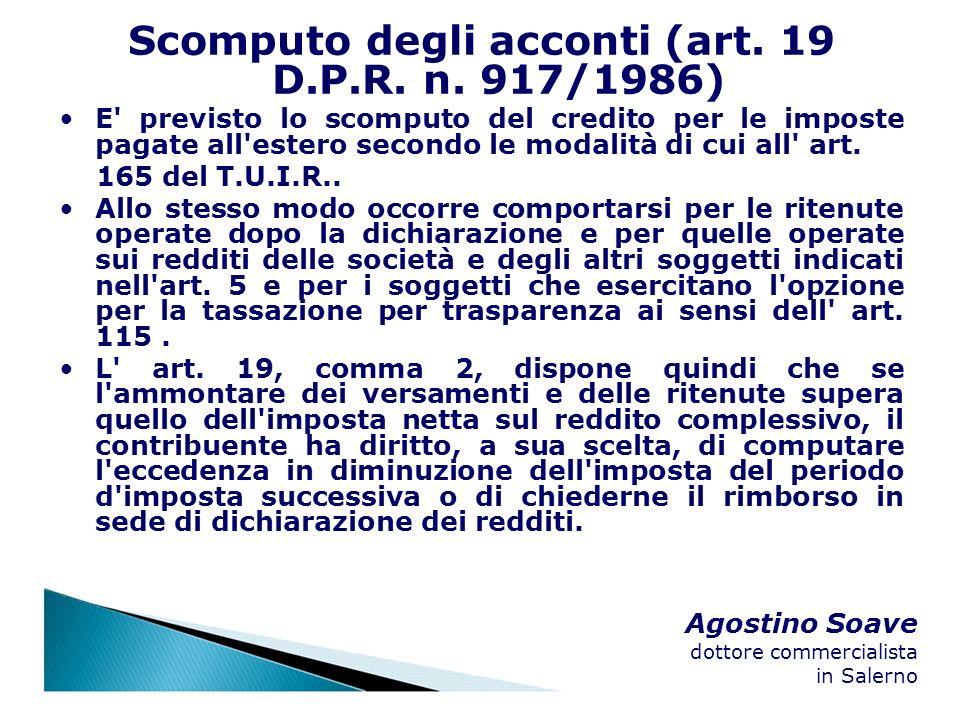 Agostino Soave dottore commercialista in Salerno Scomputo degli acconti (art. 19 D.P.R. n. 917/1986) E' previsto lo scomputo del credito per le impost