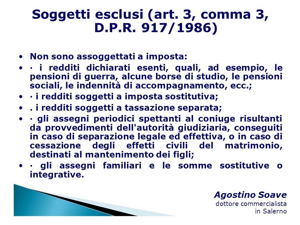 Agostino Soave dottore commercialista in Salerno Soggetti esclusi (art. 3, comma 3, D.P.R. 917/1986) Non sono assoggettati a imposta: · i redditi dich