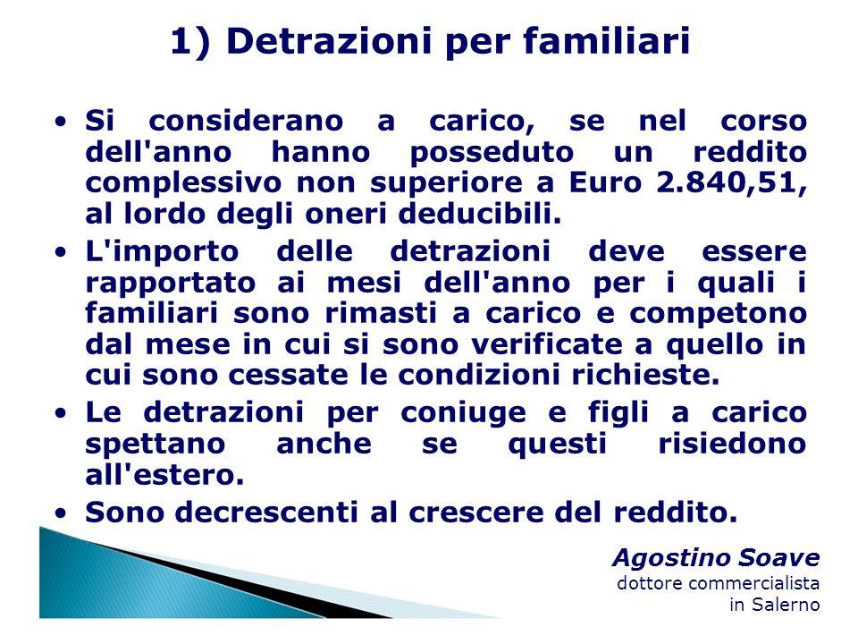 Agostino Soave dottore commercialista in Salerno 1) Detrazioni per familiari Si considerano a carico, se nel corso dell'anno hanno posseduto un reddit