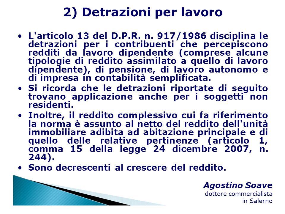 Agostino Soave dottore commercialista in Salerno 2) Detrazioni per lavoro L'articolo 13 del D.P.R. n. 917/1986 disciplina le detrazioni per i contribu