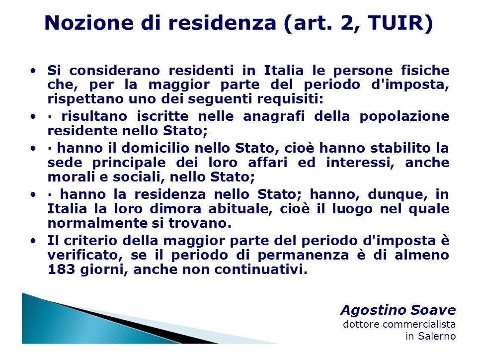 Agostino Soave dottore commercialista in Salerno Nozione di residenza (art. 2, TUIR) Si considerano residenti in Italia le persone fisiche che, per la