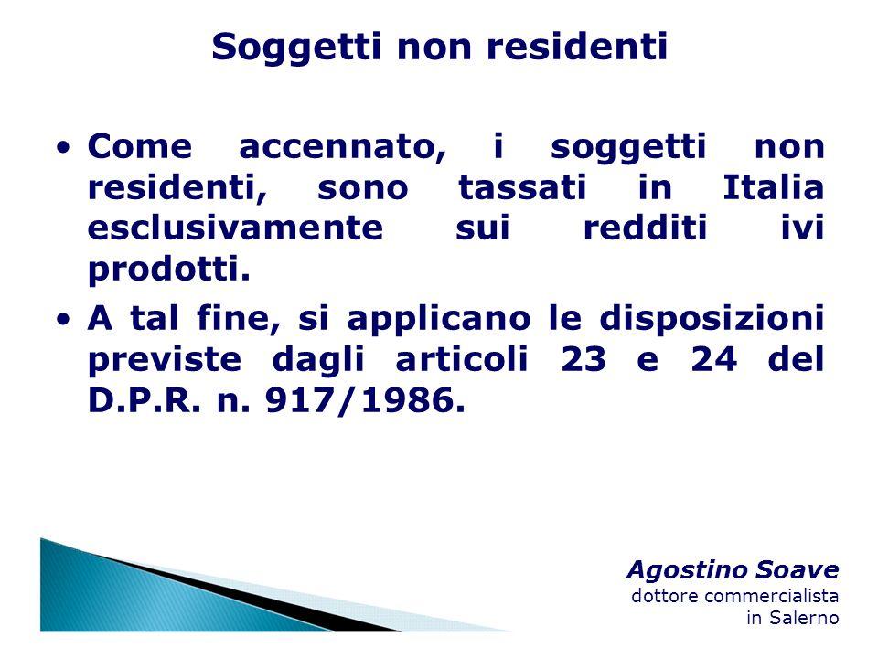 Agostino Soave dottore commercialista in Salerno Soggetti non residenti Come accennato, i soggetti non residenti, sono tassati in Italia esclusivament
