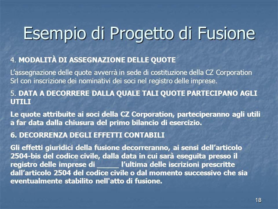 18 Esempio di Progetto di Fusione 4. MODALITÀ DI ASSEGNAZIONE DELLE QUOTE Lassegnazione delle quote avverrà in sede di costituzione della CZ Corporati