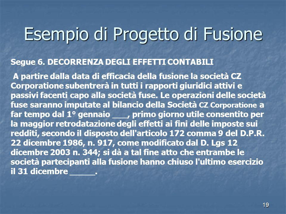 19 Esempio di Progetto di Fusione Segue 6. DECORRENZA DEGLI EFFETTI CONTABILI A partire dalla data di efficacia della fusione la società CZ Corporatio