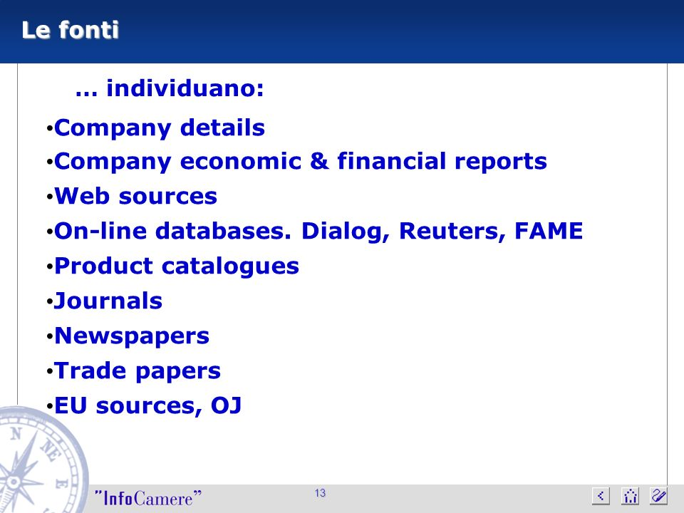13 Le fonti … individuano: Company details Company economic & financial reports Web sources On-line databases. Dialog, Reuters, FAME Product catalogue