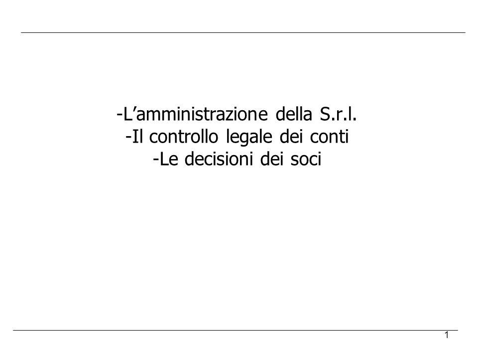 1 -Lamministrazione della S.r.l. -Il controllo legale dei conti -Le decisioni dei soci