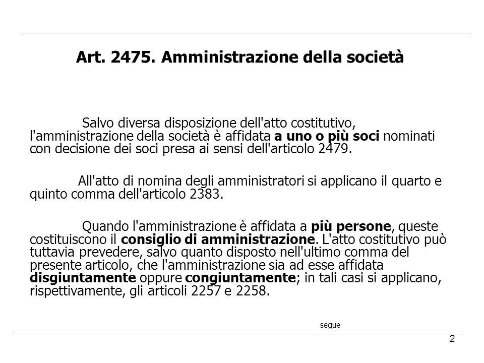 2 Art. 2475. Amministrazione della società Salvo diversa disposizione dell'atto costitutivo, l'amministrazione della società è affidata a uno o più so
