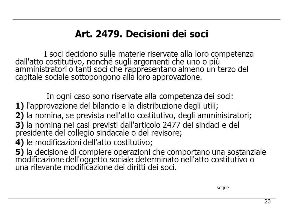 23 Art. 2479. Decisioni dei soci I soci decidono sulle materie riservate alla loro competenza dall'atto costitutivo, nonché sugli argomenti che uno o