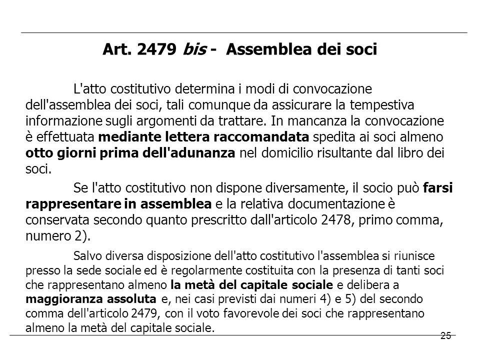 25 Art. 2479 bis - Assemblea dei soci L'atto costitutivo determina i modi di convocazione dell'assemblea dei soci, tali comunque da assicurare la temp