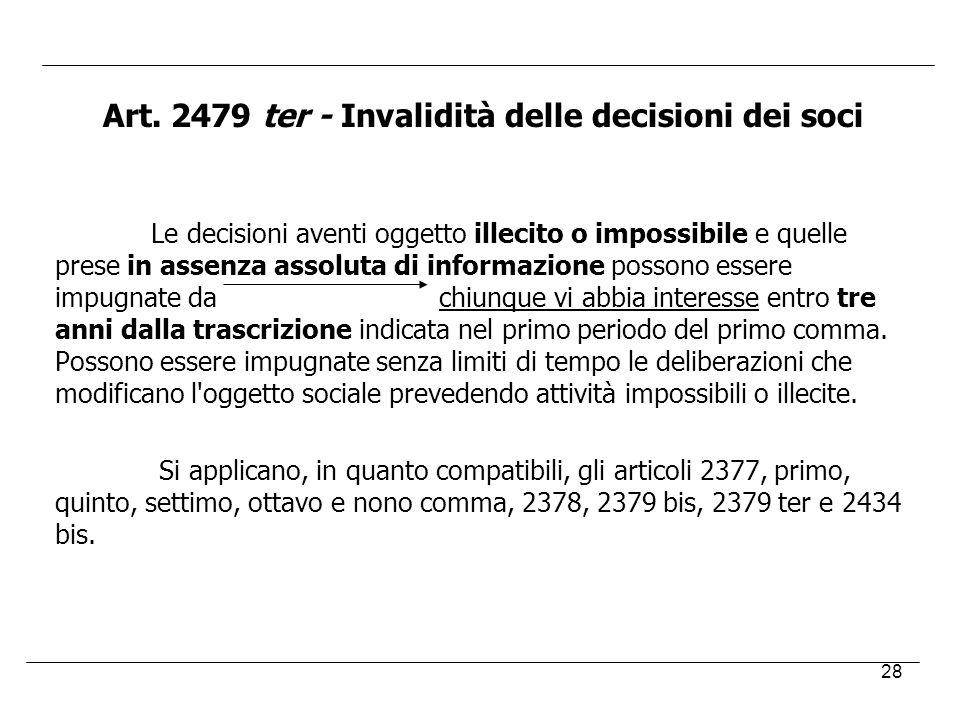 28 Art. 2479 ter - Invalidità delle decisioni dei soci Le decisioni aventi oggetto illecito o impossibile e quelle prese in assenza assoluta di inform