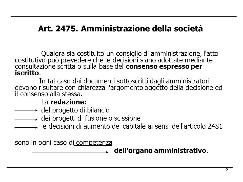 3 Art. 2475. Amministrazione della società Qualora sia costituito un consiglio di amministrazione, l'atto costitutivo può prevedere che le decisioni s