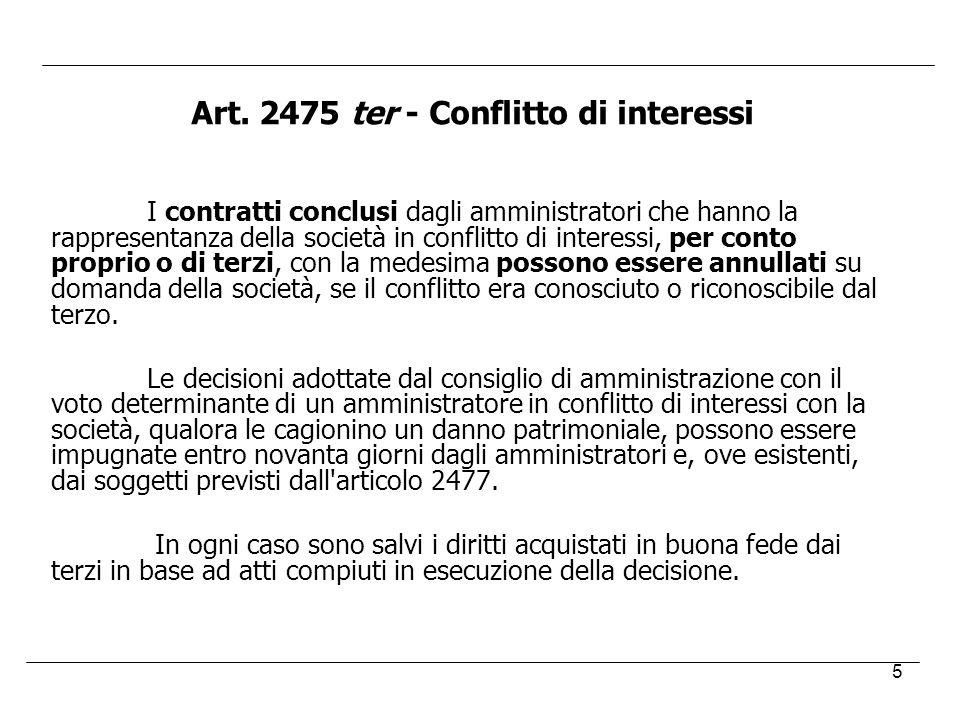 5 Art. 2475 ter - Conflitto di interessi I contratti conclusi dagli amministratori che hanno la rappresentanza della società in conflitto di interessi