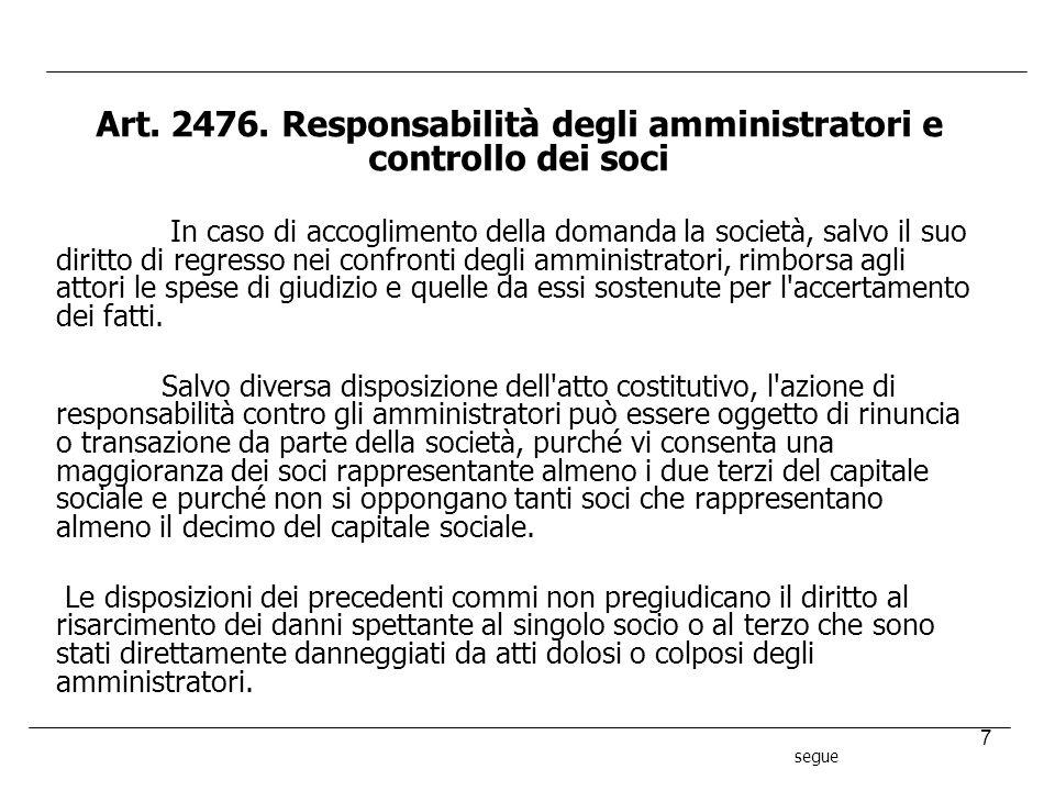 7 Art. 2476. Responsabilità degli amministratori e controllo dei soci In caso di accoglimento della domanda la società, salvo il suo diritto di regres
