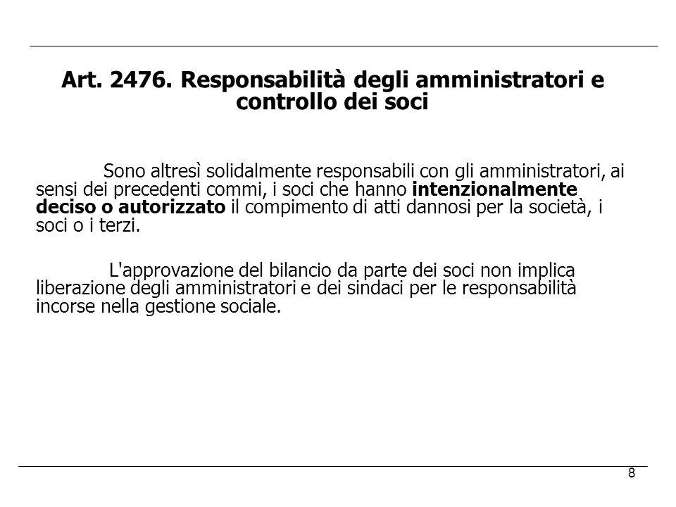 8 Art. 2476. Responsabilità degli amministratori e controllo dei soci Sono altresì solidalmente responsabili con gli amministratori, ai sensi dei prec