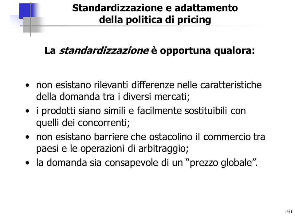 50 La standardizzazione è opportuna qualora: non esistano rilevanti differenze nelle caratteristiche della domanda tra i diversi mercati; i prodotti s