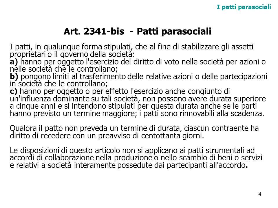 4 I patti parasociali Art. 2341-bis - Patti parasociali I patti, in qualunque forma stipulati, che al fine di stabilizzare gli assetti proprietari o i