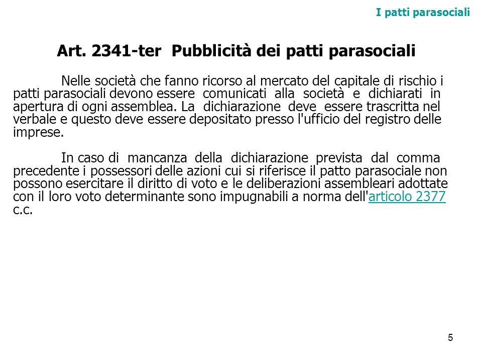 5 I patti parasociali Art. 2341-ter Pubblicità dei patti parasociali Nelle società che fanno ricorso al mercato del capitale di rischio i patti paraso