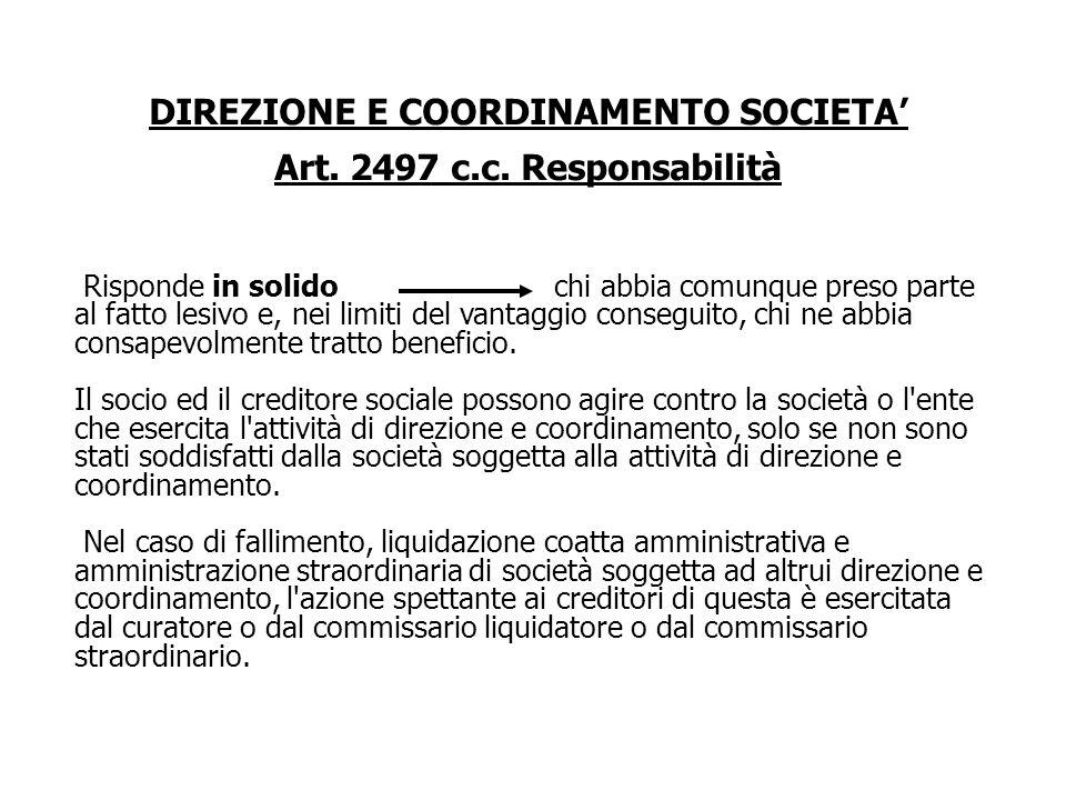 DIREZIONE E COORDINAMENTO SOCIETA Art. 2497 c.c. Responsabilità Le società o gli enti che, esercitando attività di direzione e coordinamento di societ