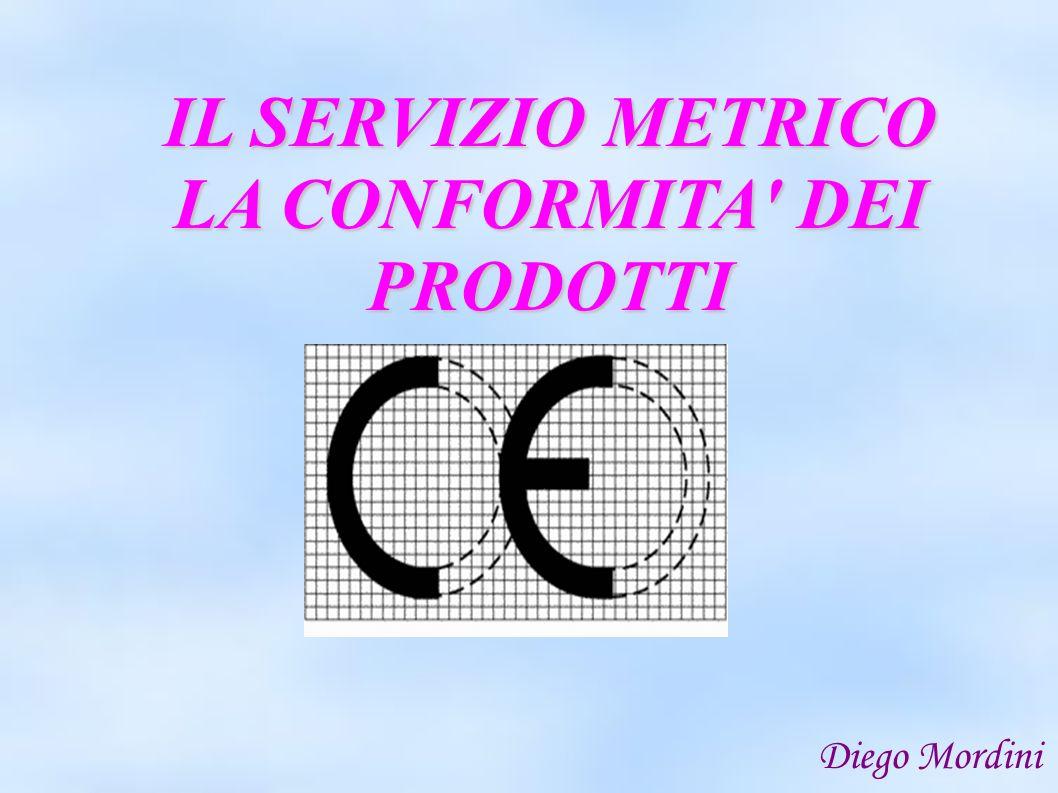 IL SERVIZIO METRICO LA CONFORMITA' DEI PRODOTTI Diego Mordini