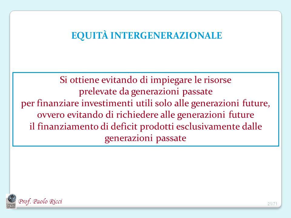 Prof. Paolo Ricci Si ottiene evitando di impiegare le risorse prelevate da generazioni passate per finanziare investimenti utili solo alle generazioni