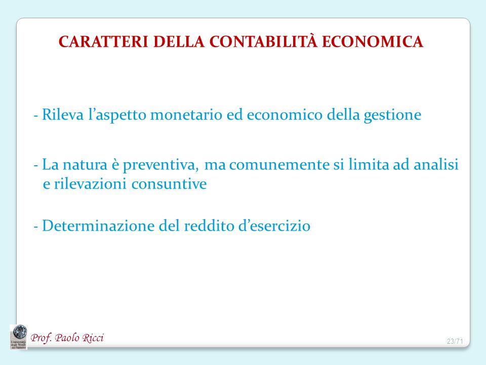 Prof. Paolo Ricci CARATTERI DELLA CONTABILITÀ ECONOMICA - Rileva laspetto monetario ed economico della gestione - Determinazione del reddito desercizi