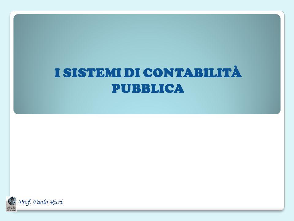 Prof. Paolo Ricci I SISTEMI DI CONTABILITÀ PUBBLICA