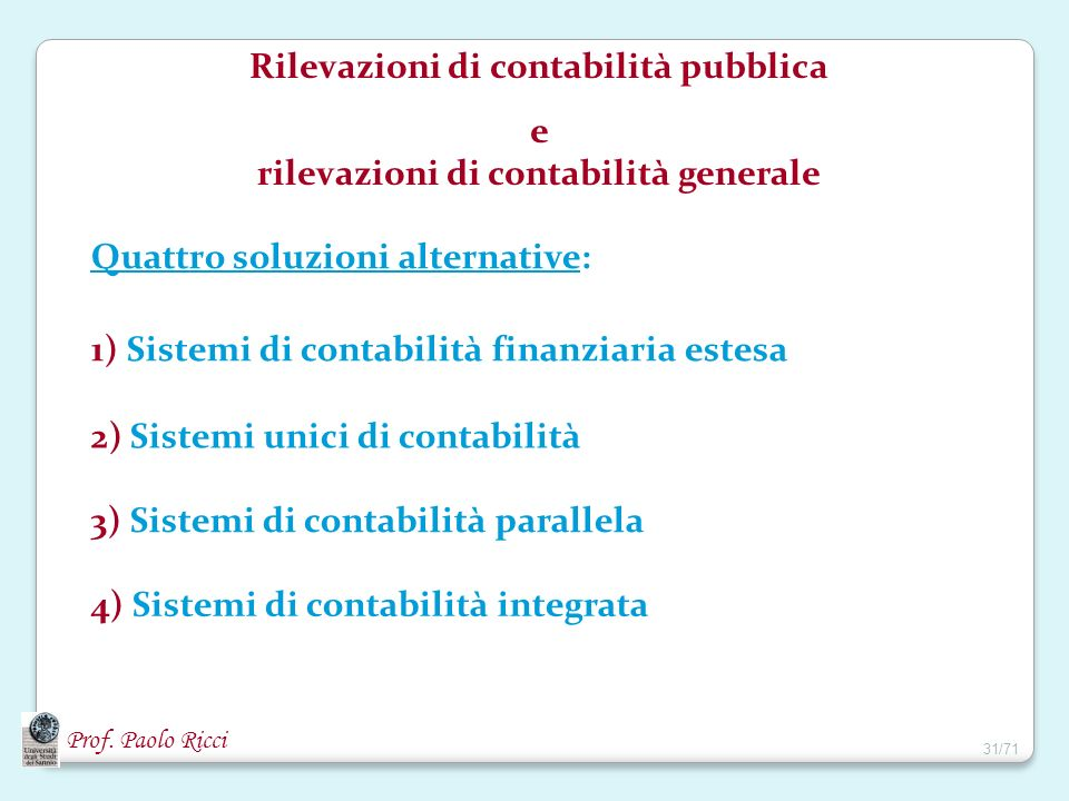 Prof. Paolo Ricci Rilevazioni di contabilità pubblica e rilevazioni di contabilità generale 1) Sistemi di contabilità finanziaria estesa 3) Sistemi di