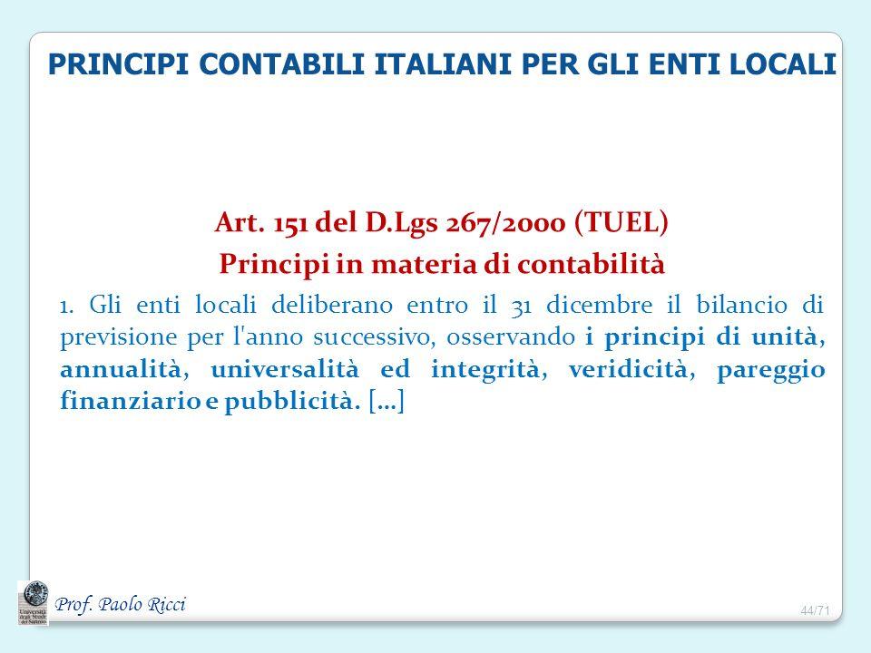 Prof. Paolo Ricci Art. 151 del D.Lgs 267/2000 (TUEL) Principi in materia di contabilità 1. Gli enti locali deliberano entro il 31 dicembre il bilancio