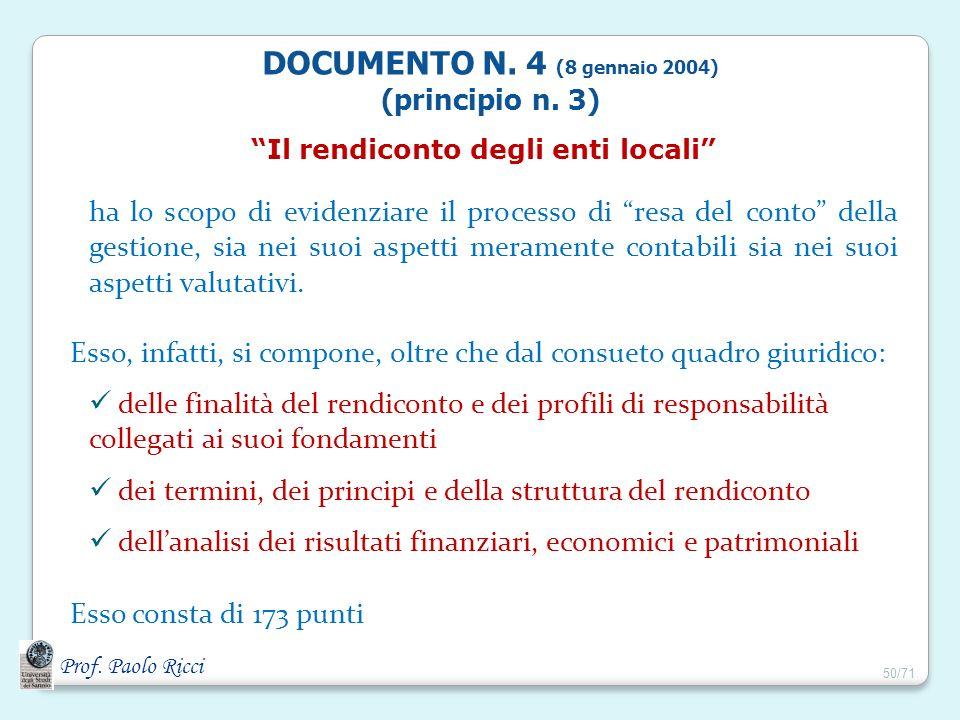 Prof. Paolo Ricci Il rendiconto degli enti locali ha lo scopo di evidenziare il processo di resa del conto della gestione, sia nei suoi aspetti merame