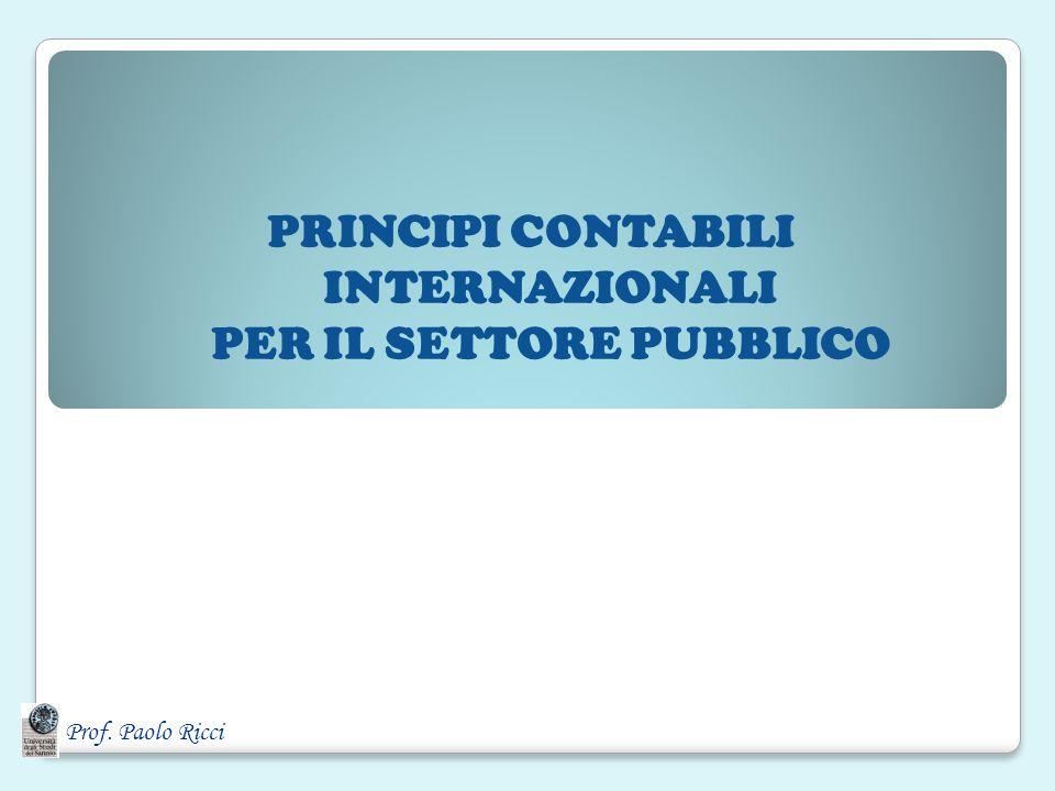 Prof. Paolo Ricci PRINCIPI CONTABILI INTERNAZIONALI PER IL SETTORE PUBBLICO